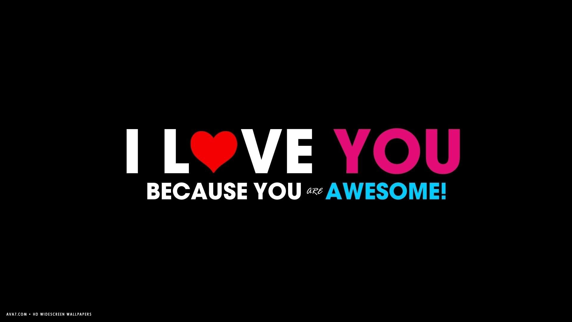 I Love You Because You Are Awesome Text Words Hd Widescreen